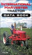 INTERNATIONAL HARVESTER TRACTOR DATA BOOK BY GUY FAY 