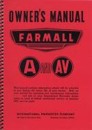 OWNERS MANUAL  A OPERATORS MANUAL REPRINT ONLY SOMETIMES REFERRED TO AS THE OWNERS MANUAL IS THE MANUAL THAT CAME WITH THE TRACTOR. IT IS THE MANUAL THAT WAS GIVEN TO THE ULTIMATE CONSUMER BY THE MANUFACTURER. IT CAN BE COMPARED TO THE MANUAL YOU RECEIVE IN THE FLOVE BO  International Applications: FARMALL A, AV