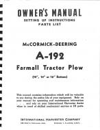 OWNERS MANUAL  SETTING UP INSTRUCTIONS / PARTS LIST  A OPERATORS MANUAL REPRINT ONLY SOMETIMES REFERRED TO AS THE OWNERS MANUAL IS THE MANUAL THAT CAME WITH THE TRACTOR. IT IS THE MANUAL THAT WAS GIVEN TO THE ULTIMATE CONSUMER BY THE MANUFACTURER. IT CAN BE COMPARED TO THE MANUAL YOU RECEIVE IN THE GLOVE BO  International Applications: MCCORMICK-DEERING A- 192 FARMALL TRACTOR PLOW